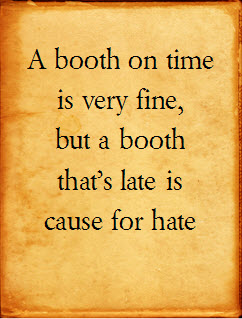 A booth on time is very fine but a booth thats late is cause for hate