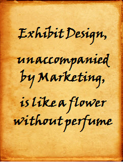 Exhibit design unaccompanied by marketing is like a flower without perfume