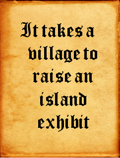 It takes a villiage to raise an island exhibit