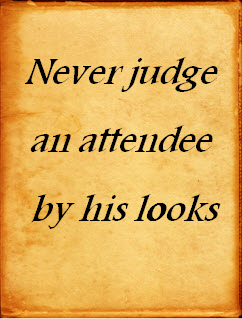 Never judge an attendee by his looks