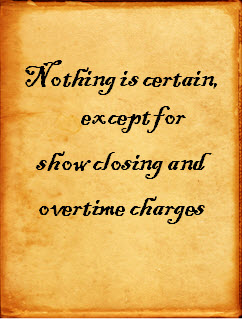 Nothing is certain except for show closing and overtime charge